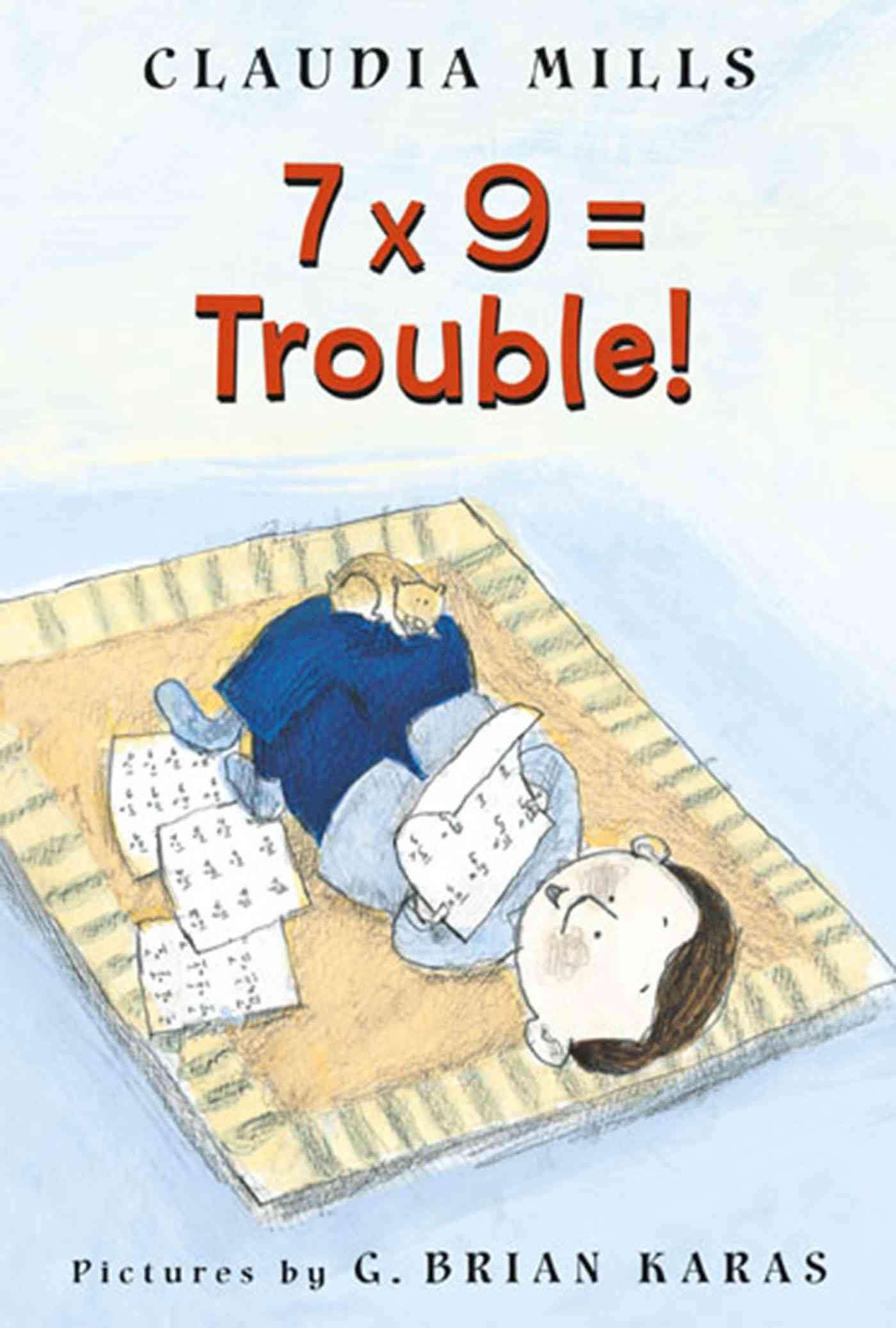 7 X 9 = Trouble! By Mills, Claudia/ Karas, G. Brian (ILT)